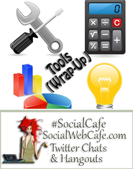 Tools (Wrap-Up) w/ %40SocialWebCafe http://sw.bcafe.co/a6 (Summary) %23SocialCafe %23TBW