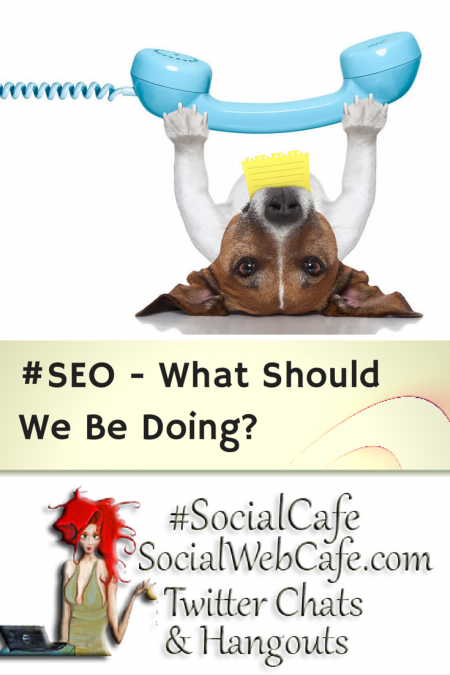 %23SEO%3A%20%20What%20Should%20We%20Be%20Doing?%20%23SocialCafe%203.24 w/ %40SocialWebCafe http://sw.bcafe.co/dS %28Summary%29 %23SocialCafe