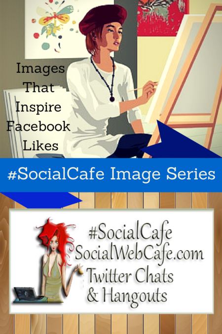 Images%20That%20Inspire%20Facebook%20Likes%20w/%20%40SocialWriter%20of%20%40SocialWebCafe%20.%20%28Summary%29%20%23SocialCafe