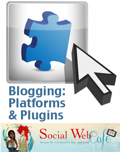 Blogging%3A%20%20Platforms%20and%20Plugins%20%23SocialCafe%202.15 w/ %40SocialWebCafe http://sw.bcafe.co/4Z %28Summary%29 %23SocialCafe