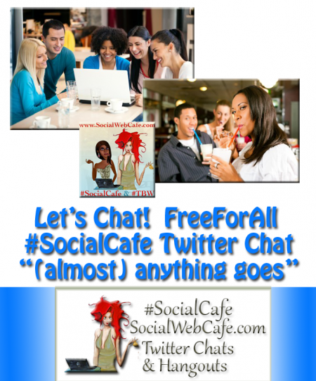 Free%20For%20All%20Chat%20Time%20%23SocialCafe%202.53 w/ %40SocialWebCafe http://sw.bcafe.co/8Q %28Summary%29 %23SocialCafe