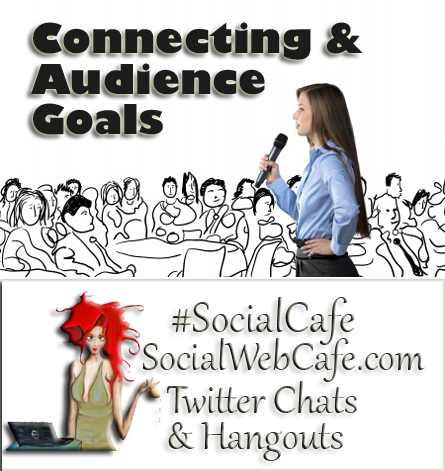 Connecting%20%26%20Building%20Your%20Audience%20Goals%20%23SocialCafe%203.4 w/ %40SocialWebCafe http://sw.bcafe.co/8Z %28Summary%29 %23SocialCafe