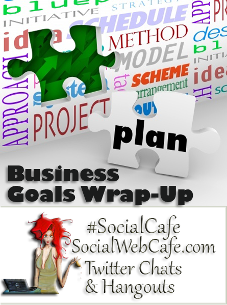 Business%20Goals%20Wrap-Up%20%23SocialCafe%203.5 w/ %40SocialWebCafe http://sw.bcafe.co/9M %28Summary%29 %23SocialCafe
