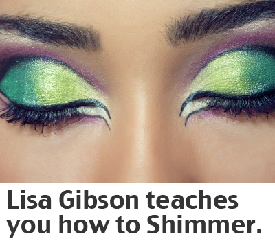 Lisa Gibson teaches you how to shimmer.